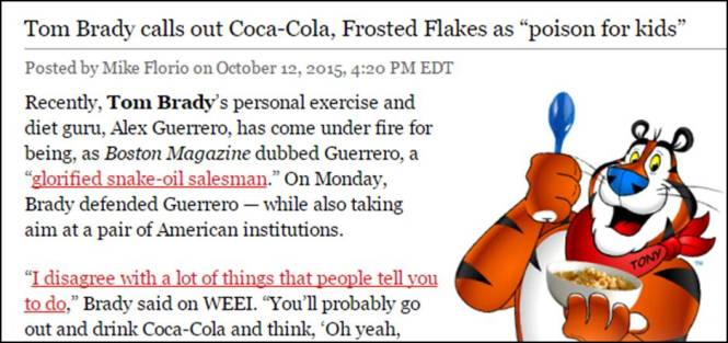 Credit: http://profootballtalk.nbcsports.com/2015/10/12/tom-brady-calls-out-coca-cola-frosted-flakes-as-poison-for-kids/ (October 12, 2015)